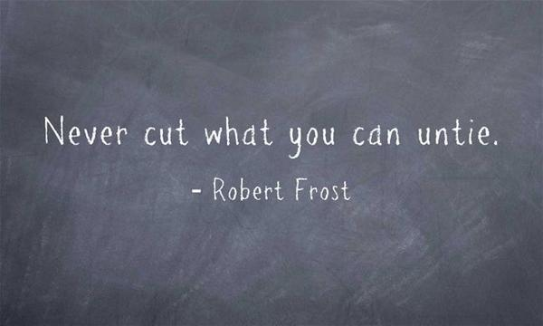 Never cut what you can untie
